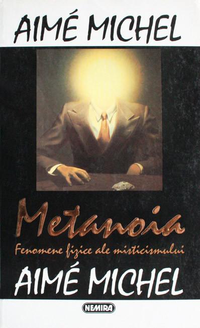 Metanoia - fenomene fizice ale misticismului - Aime Michel