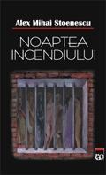 Noaptea incendiului - Alex Mihai Stoenescu