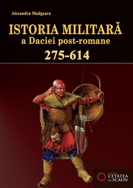 Istoria militara a Daciei post-romane (275-614) - Alexandru Madgearu
