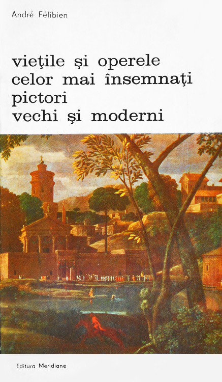 Vietile si operele celor mai insemnati pictori vechi si moderni - Andre Felibien