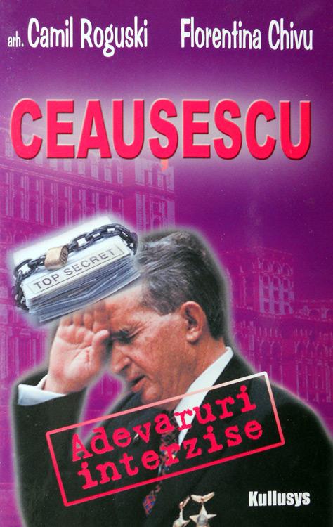 Ceausescu: adevaruri interzise - arh. Camil Roguski