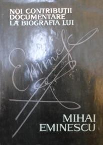 Noi contributii documentare la biografia lui Mihai Eminescu - Augustin Z.N. Pop