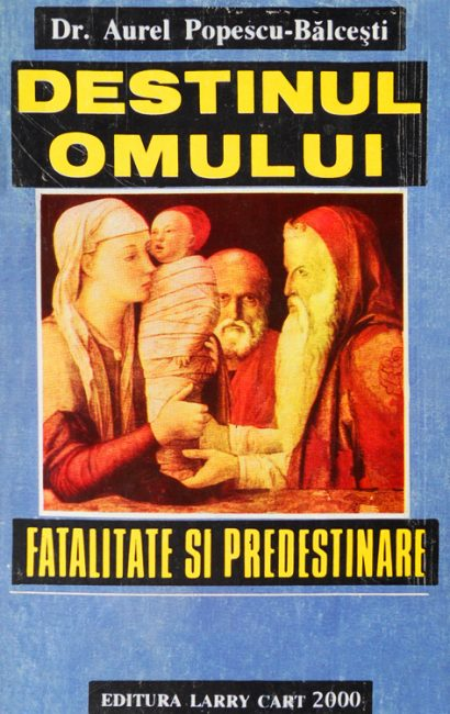 Destinul omului. Fatalitate si predestinare - Aurel Popescu-Balcesti