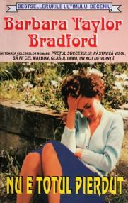 Nu e totul pierdut - Barbara Taylor Bradford