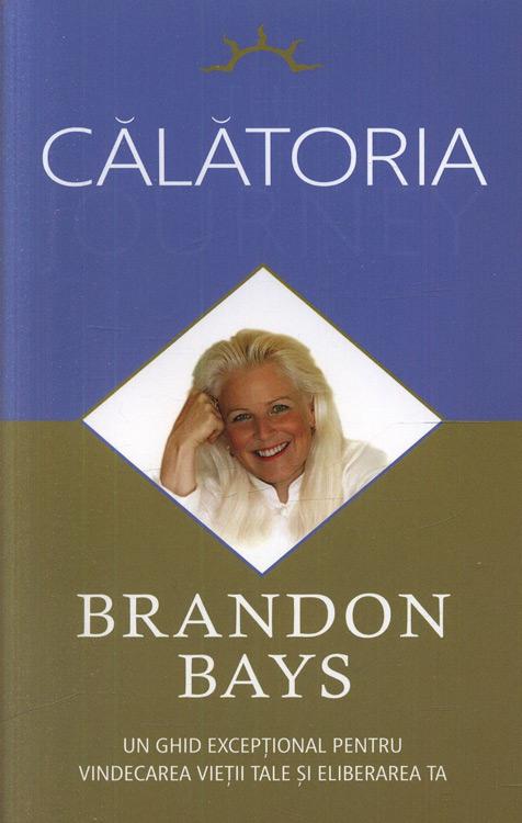 Calatoria. Un ghid exceptional pentru vindecarea vietii tale si eliberarea ta - Brandon Bays