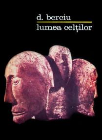 Lumea celtilor - Dumitru Berciu