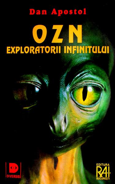 OZN: exploratorii infinitului - Dan Apostol