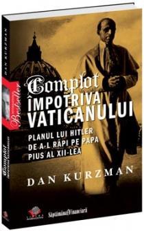 Complot impotriva Vaticanului. Planul lui Hitler de a-l rapi pe Papa Pius al XII-lea - Dan Kurzman