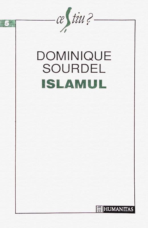 Islamul - Dominique Sourdel