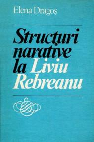 Structuri narative la Liviu Rebreanu - Elena Dragos