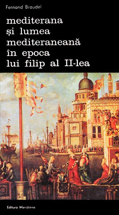 Mediterana si lumea mediteraneana in epoca lui Filip al II-lea (6 vol.) - Fernand Braudel