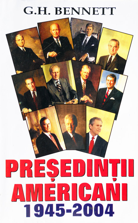 Presedintii americani 1945-2004 - G.H. Bennett