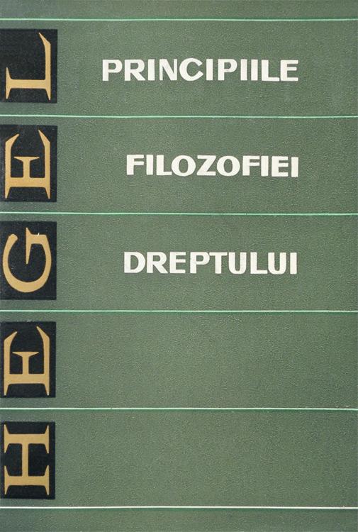 Principiile filozofiei dreptului - Hegel