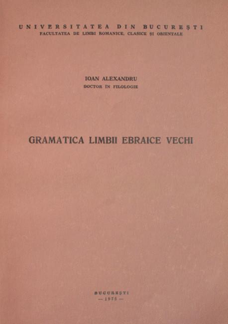 Gramatica limbii ebraice vechi - Ioan Alexandru