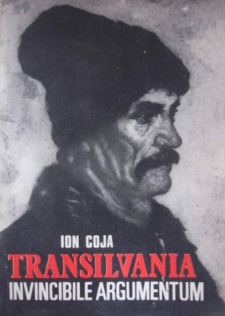 Transilvania Invincibile Argumentum - Ion Coja