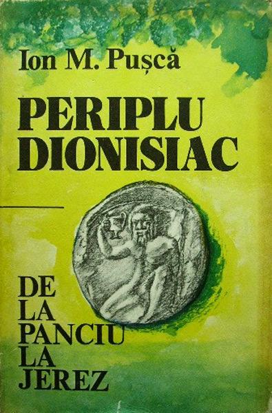 Periplu dionisiac. De la Panciu la Jerez - Ion Pusca