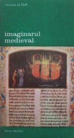 Imaginarul medieval - Jacques Le Goff