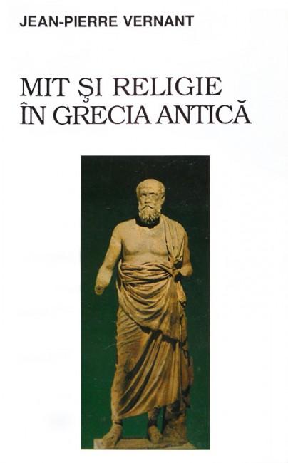 Mit si religie in Grecia antica - Jean-Pierre Vernant