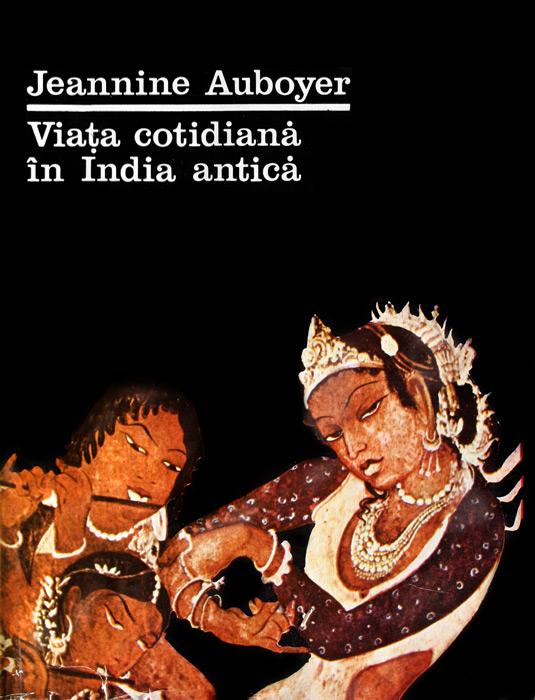 Viata cotidiana in India antica - Jeannine Auboyer
