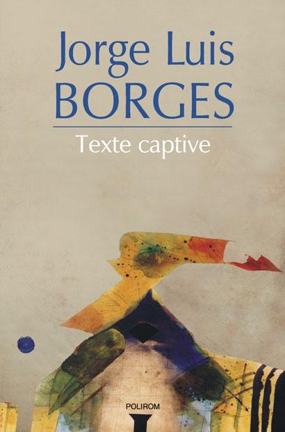 Jorge Luis Borges - Texte captive