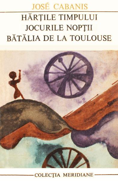 Hartile timpului. Jocurile noptii. Batalia de la Toulouse - Jose Cabanis