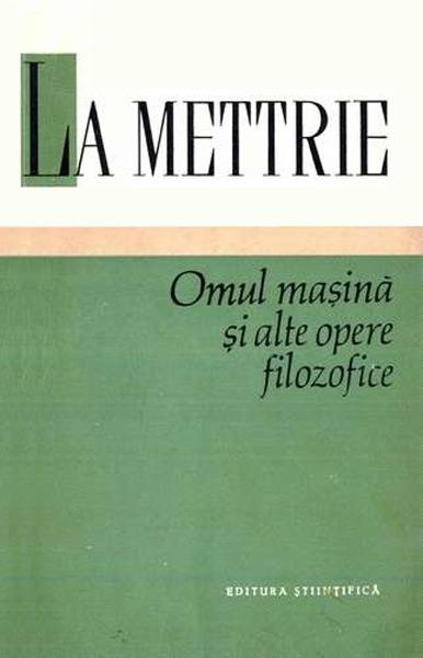 Omul masina si alte opere filozofice - La Mettrie