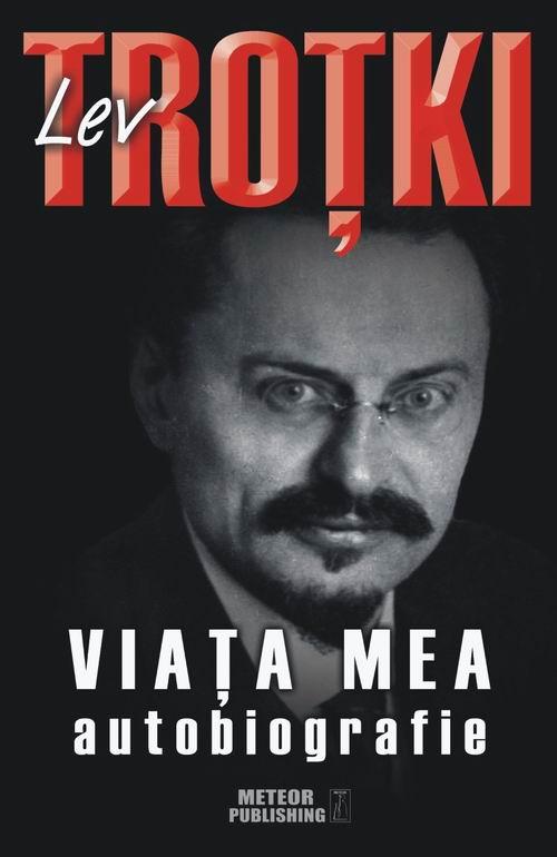 Viata mea. Autobiografie - Lev Trotki