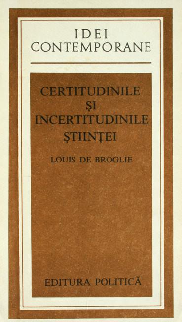 Certitudinile si incertitudinile stiintei - Louis de Broglie