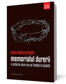 Memorialul Durerii. O istorie care nu se invata la scoala - Lucia Hossu Longin