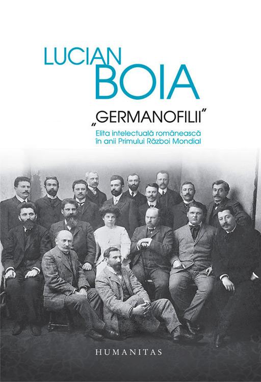 Germanofilii. Elita intelectuala romaneasca in anii Primului Razboi Mondial (editie de lux) - Lucian Boia