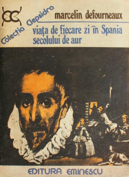 Viata de fiecare zi in Spania secolului de aur - Marcelin Defourneaux