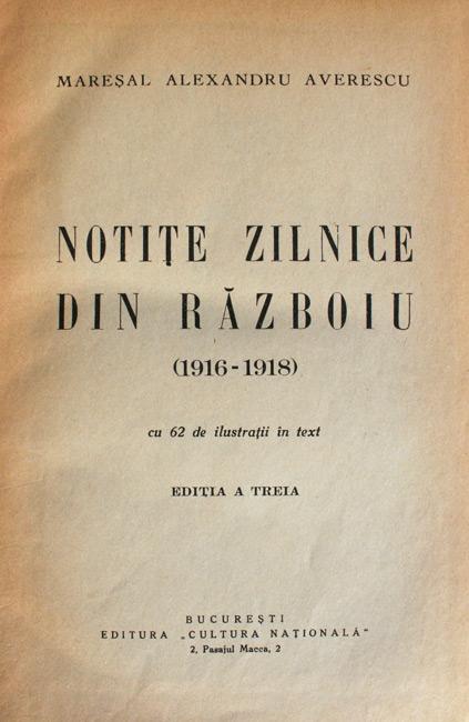 Mareşal Alexandru Averescu - Notiţe zilnice din războiu (1916-1918)