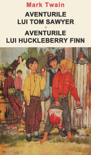 Aventurile lui Tom Sawyer. Aventurile lui Huckleberry Finn - Mark Twain