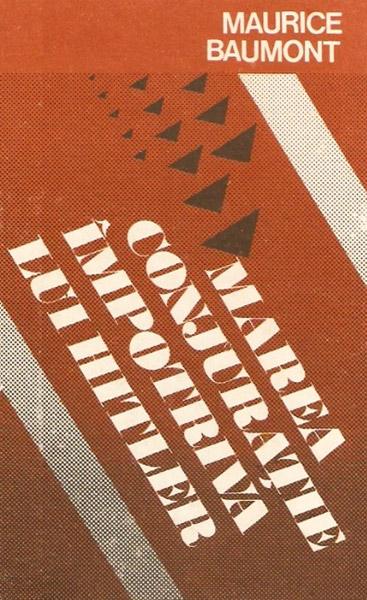 Marea conjuratie impotriva lui Hitler - Maurice Baumont