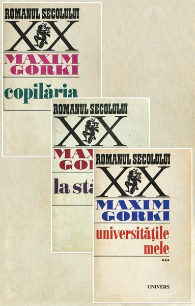 Copilaria. La stapan. Universitatile mele (3 vol.) - Maxim Gorki