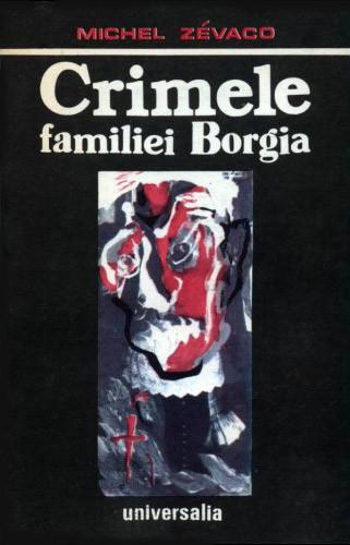 Crimele familiei Borgia - Michel Zevaco