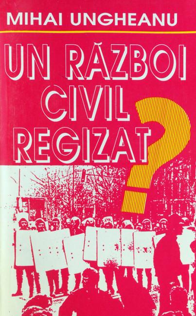Un razboi civil regizat. Redefinirea revolutiei - Mihai Ungheanu