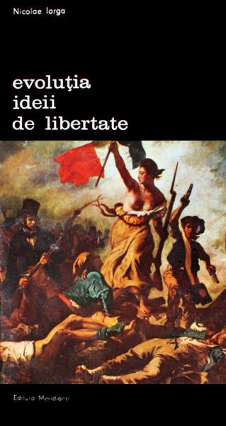 Evolutia ideii de libertate - Nicolae Iorga