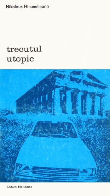 Trecutul utopic - Nikolaus Himmelmann