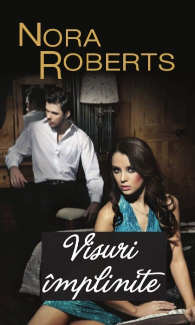 Visuri implinite - Nora Roberts