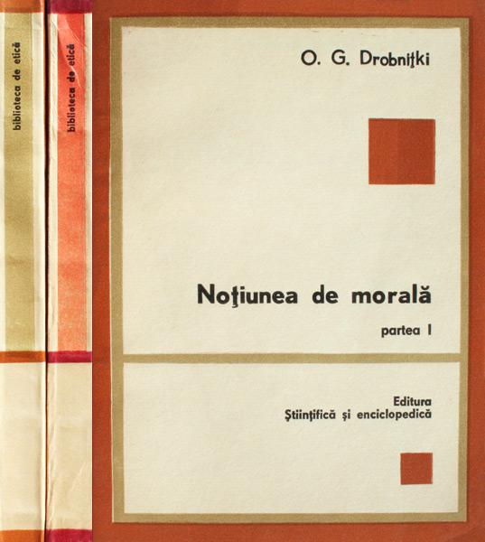 Notiunea de morala (2 vol.) - O.G. Drobnitki