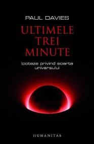 Ultimele trei minute. Ipoteze privind soarta Universului - Paul Davies