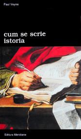 Cum se scrie istoria - Paul Veyne