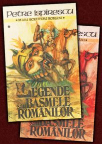 Legende sau basmele romanilor (2 vol.) - Petre Ispirescu