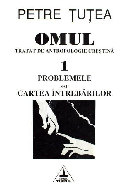 Omul. Tratat de antropologie crestina (2 vol.) - Petre Tutea