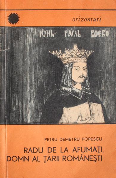 Radu de la Afumati - domn al Tarii Romanesti - Petru Demetru Popescu
