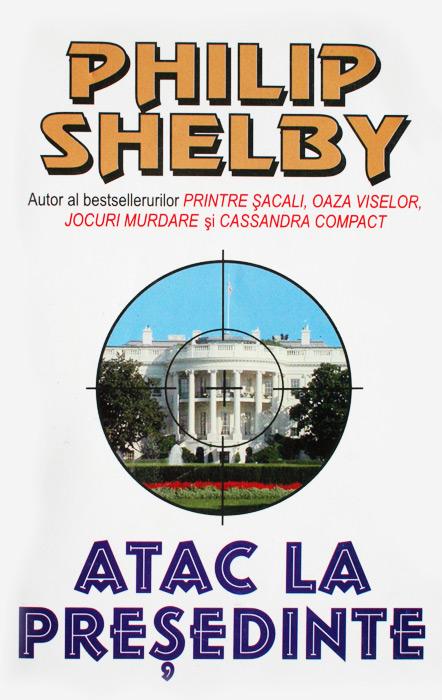 Atac la presedinte - Philip Shelby