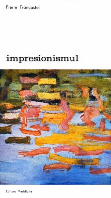 Impresionismul - Pierre Francastel