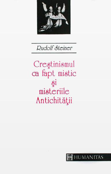 Crestinismul ca fapt mistic si misteriile Antichitatii - Rudolf Steiner