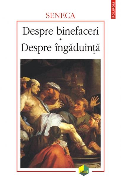 Despre binefaceri • Despre ingaduinta - Seneca